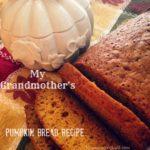 My Grandmother's Yummy Pumpkin Bread Recipe
